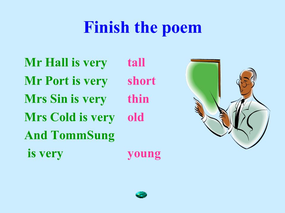 Finish the poem Mr Hall is very Mr Port is very Mrs Sin is very Mrs Cold is very And TommSung is very tall short thin old young