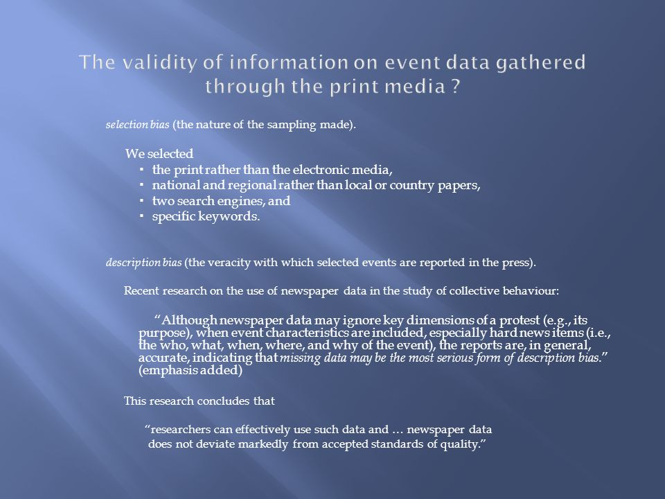 The validity of information on event data gathered through the print media ? selection bias (the nature of the sampling made). We selected  the print
