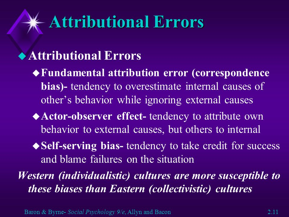 Attributional Errors u Attributional Errors u Fundamental attribution error (correspondence bias)- tendency to overestimate internal causes of other's