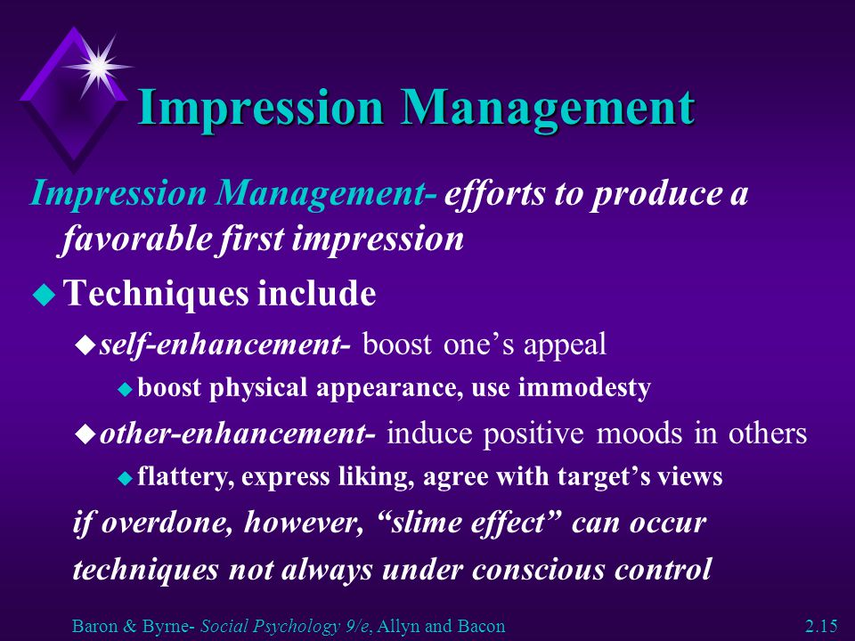 Impression Management Impression Management- efforts to produce a favorable first impression u Techniques include u self-enhancement- boost one's appe