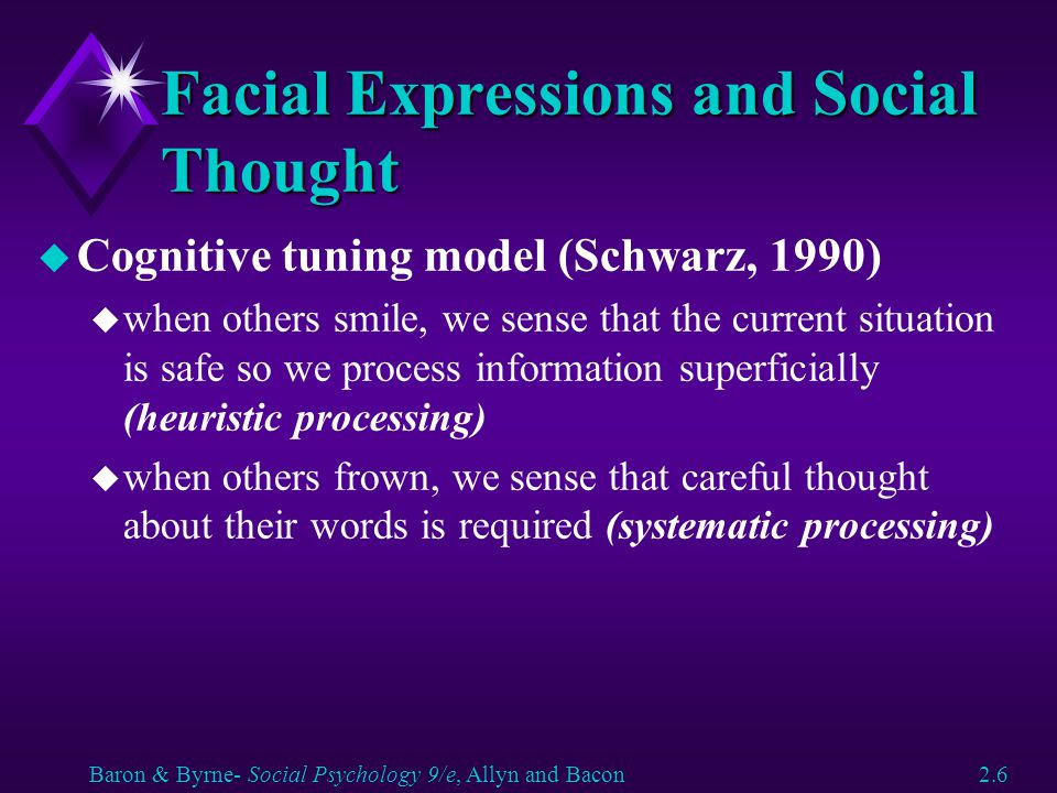 Facial Expressions and Social Thought u Cognitive tuning model (Schwarz, 1990) u when others smile, we sense that the current situation is safe so we