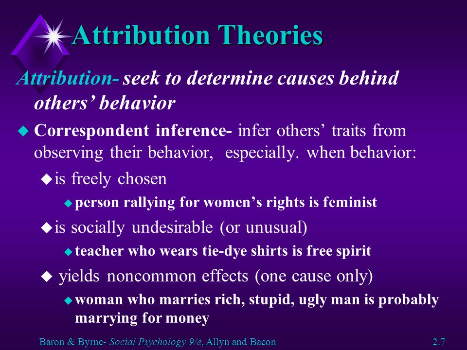 Attribution Theories Attribution- seek to determine causes behind others' behavior u Correspondent inference- infer others' traits from observing thei