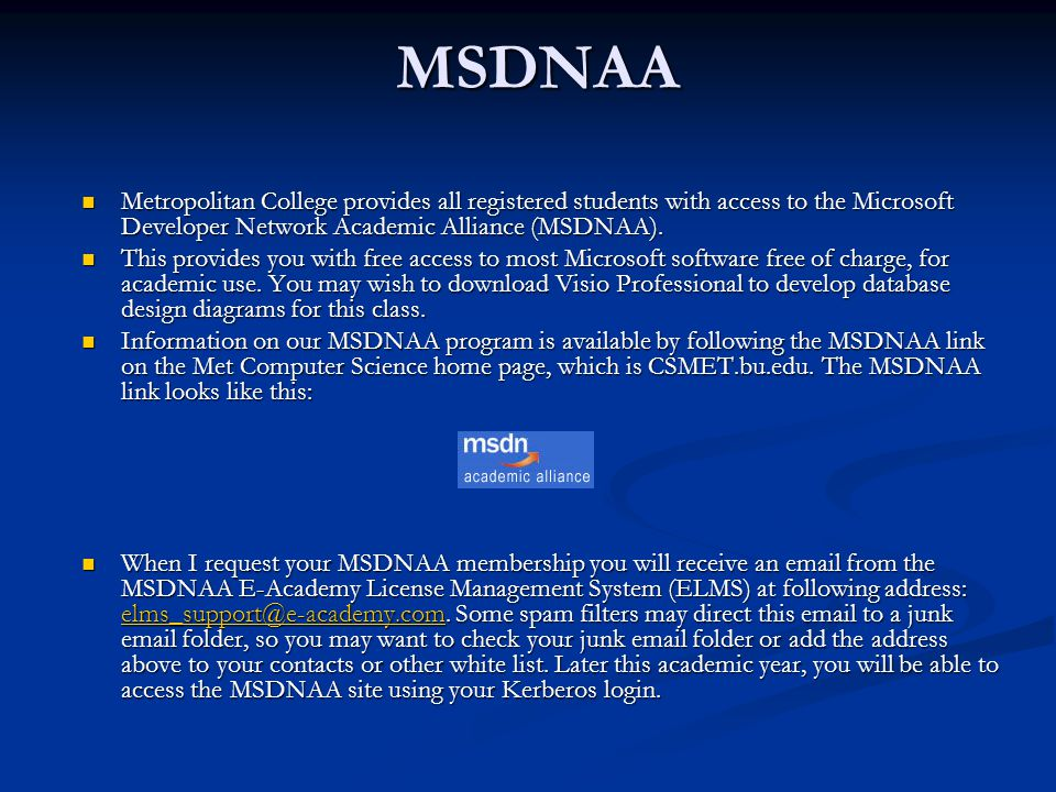 MSDNAA Metropolitan College provides all registered students with access to the Microsoft Developer Network Academic Alliance (MSDNAA). Metropolitan C
