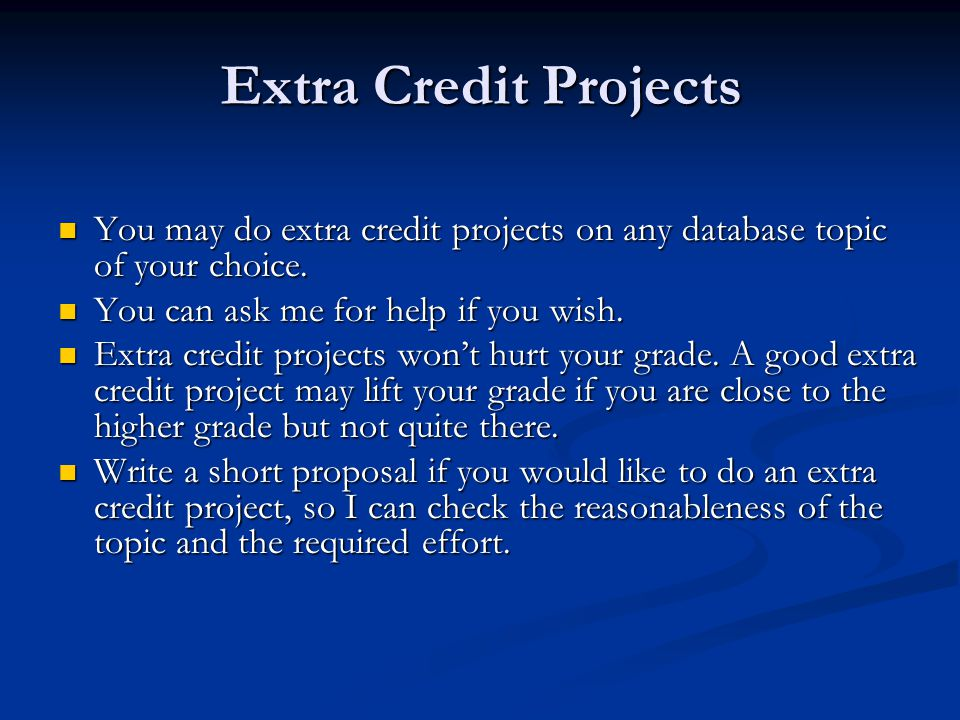 Extra Credit Projects You may do extra credit projects on any database topic of your choice. You may do extra credit projects on any database topic of