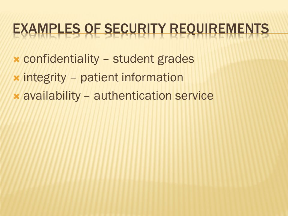  confidentiality – student grades  integrity – patient information  availability – authentication service