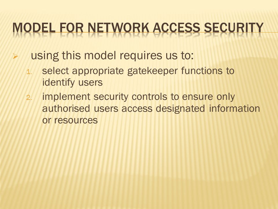  using this model requires us to: 1. select appropriate gatekeeper functions to identify users 2. implement security controls to ensure only authoris