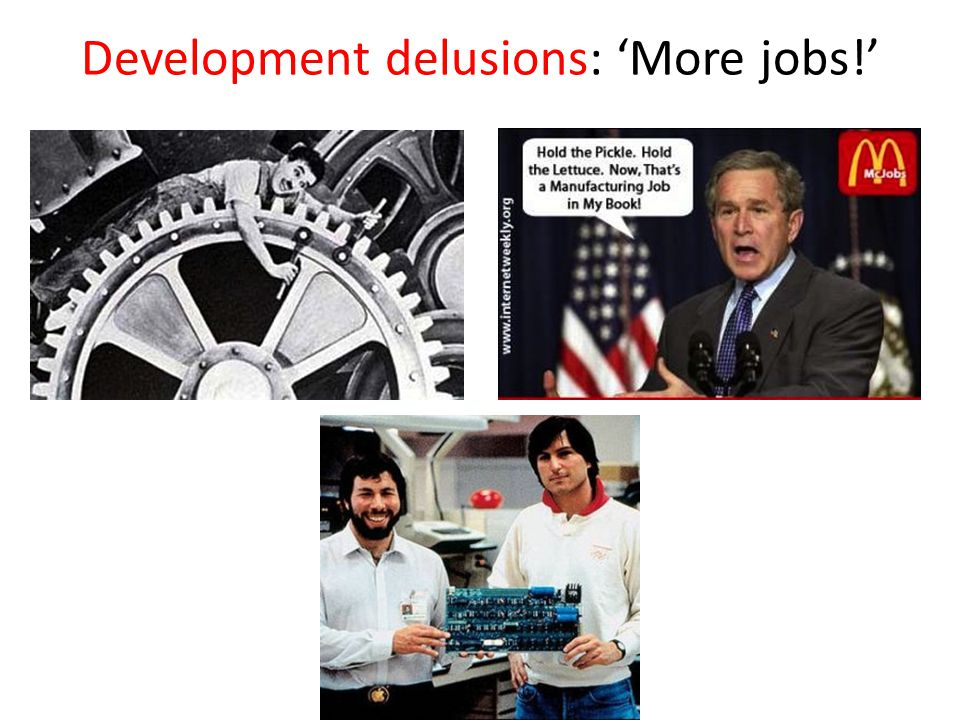 Development delusions: 'More jobs!'