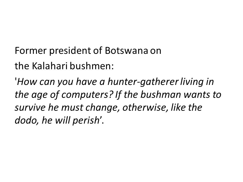 Former president of Botswana on the Kalahari bushmen: 'How can you have a hunter-gatherer living in the age of computers? If the bushman wants to surv