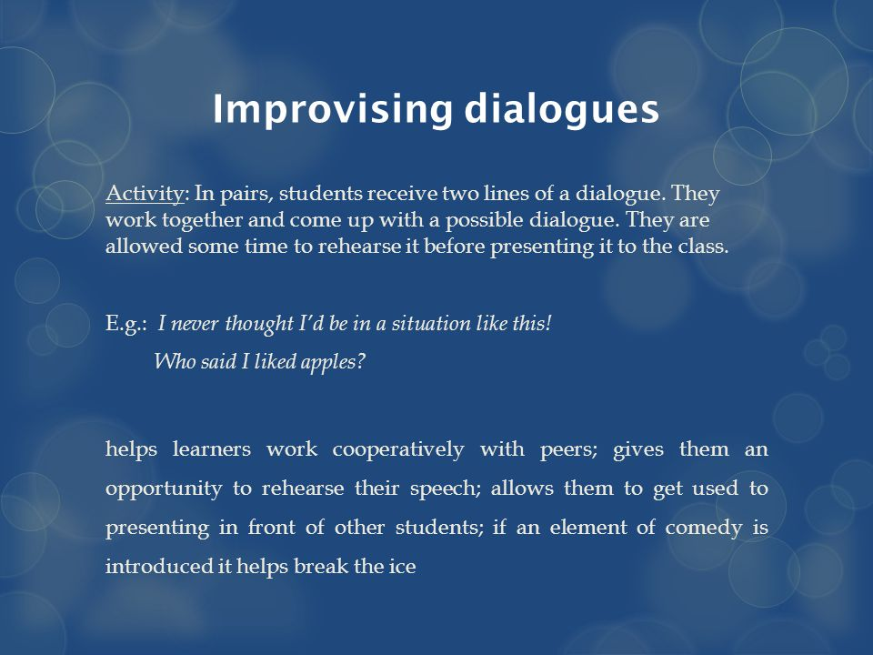 Improvising dialogues Activity: In pairs, students receive two lines of a dialogue.