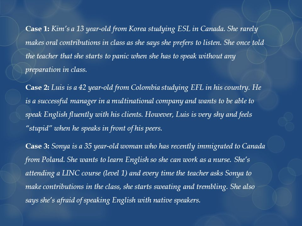 Case 1: Kim's a 13 year-old from Korea studying ESL in Canada.
