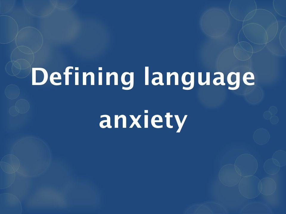 Defining language anxiety