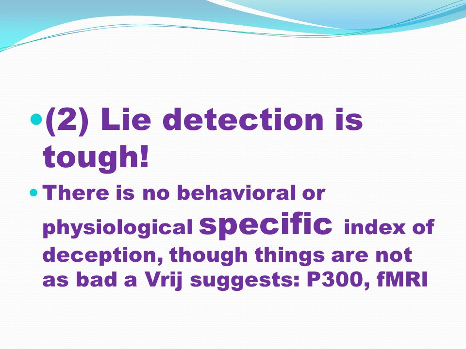 (2) Lie detection is tough.