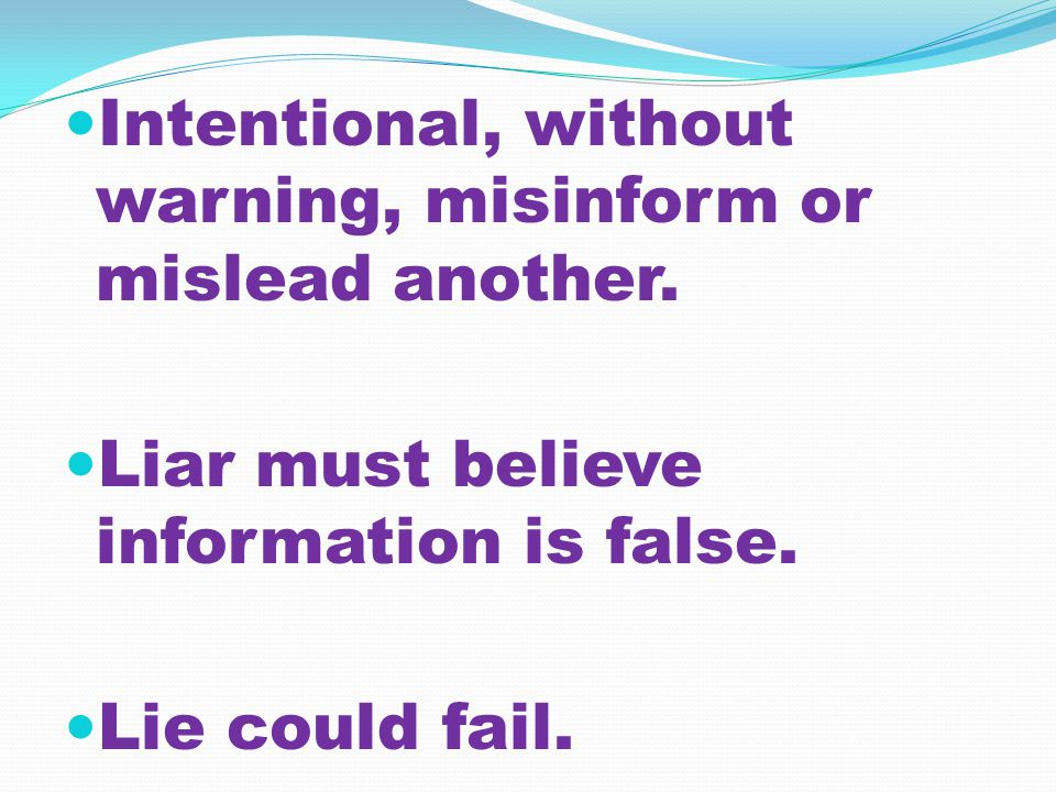 Intentional, without warning, misinform or mislead another.