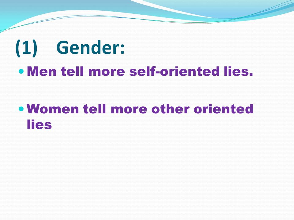 (1) Gender: Men tell more self-oriented lies. Women tell more other oriented lies