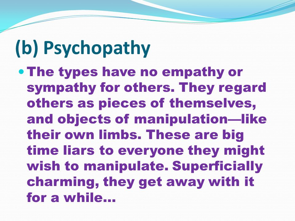 (b) Psychopathy The types have no empathy or sympathy for others.