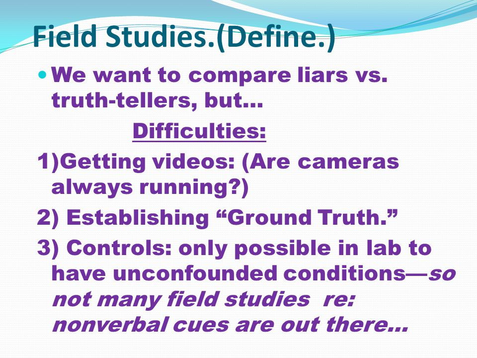 Field Studies.(Define.) We want to compare liars vs.