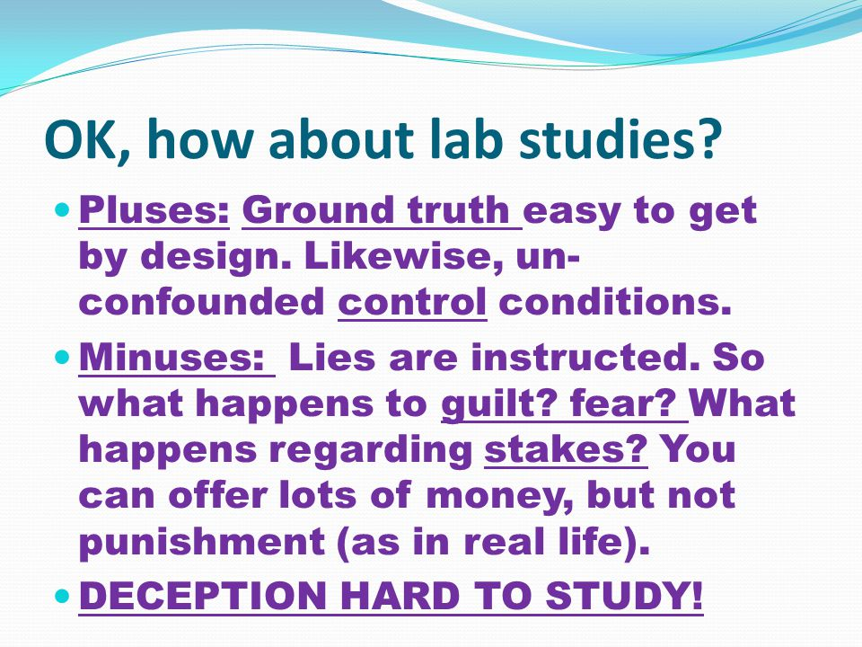 OK, how about lab studies. Pluses: Ground truth easy to get by design.