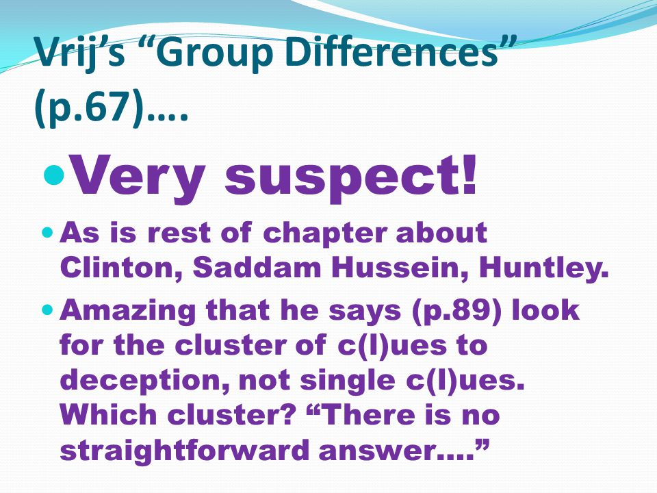 Vrij's Group Differences (p.67)…. Very suspect.