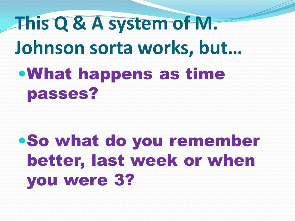 This Q & A system of M. Johnson sorta works, but… What happens as time passes.