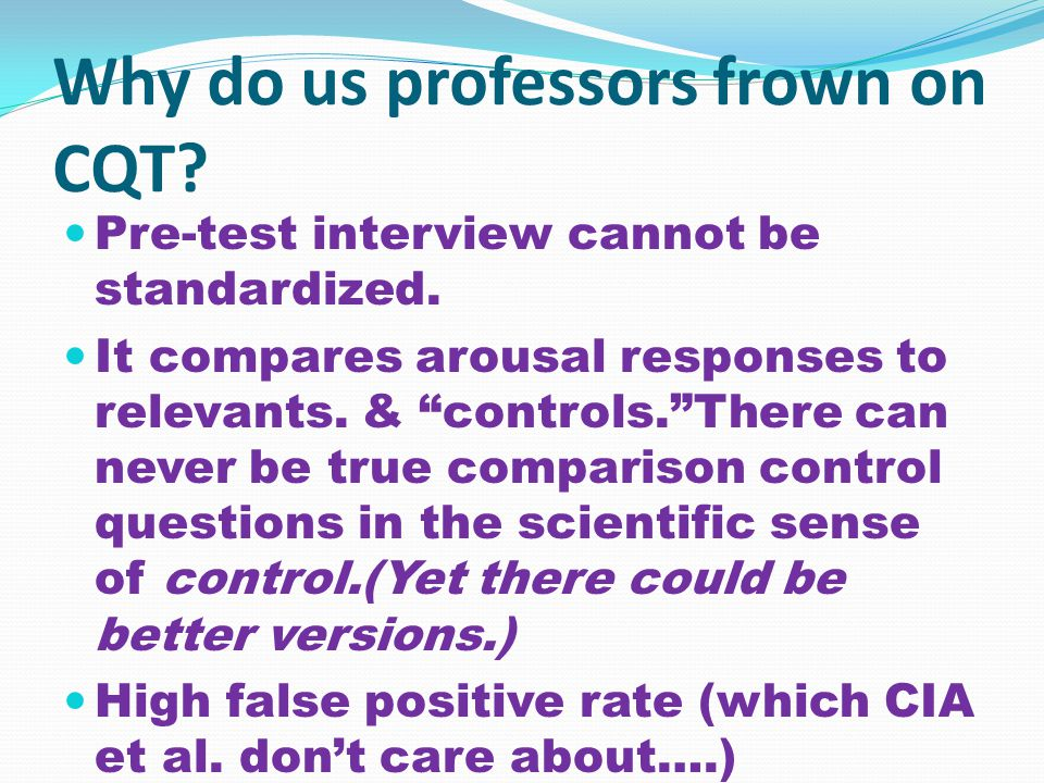 Why do us professors frown on CQT. Pre-test interview cannot be standardized.