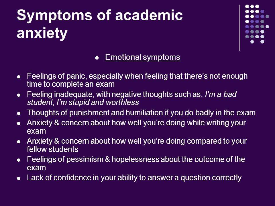 Effect of academic anxiety Results in poor academic performance Overall Exams You need to rid yourself of this negative anxiety, otherwise you will not be able to reach your full potential