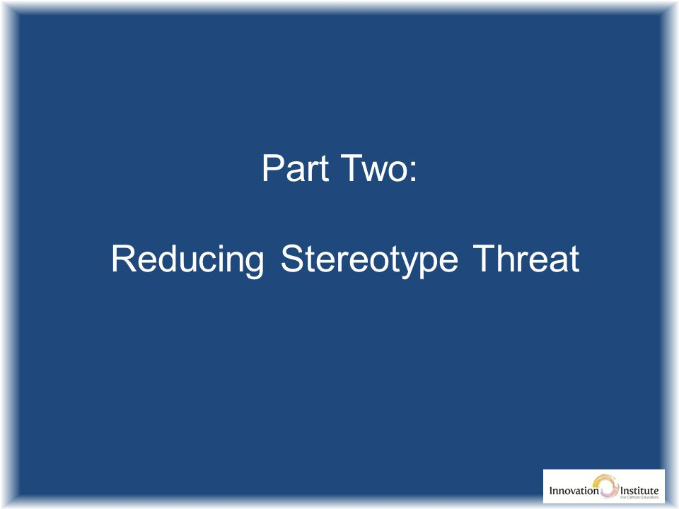 Part Two: Reducing Stereotype Threat