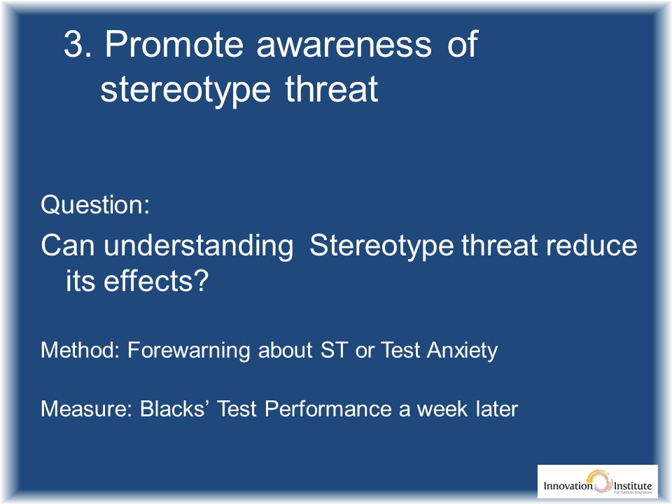 Question: Can understanding Stereotype threat reduce its effects.
