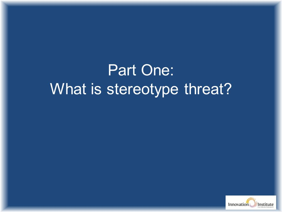 Part One: What is stereotype threat