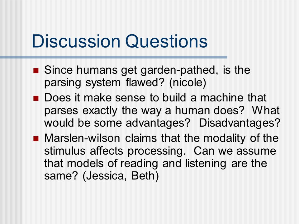 Discussion Questions Since humans get garden-pathed, is the parsing system flawed.