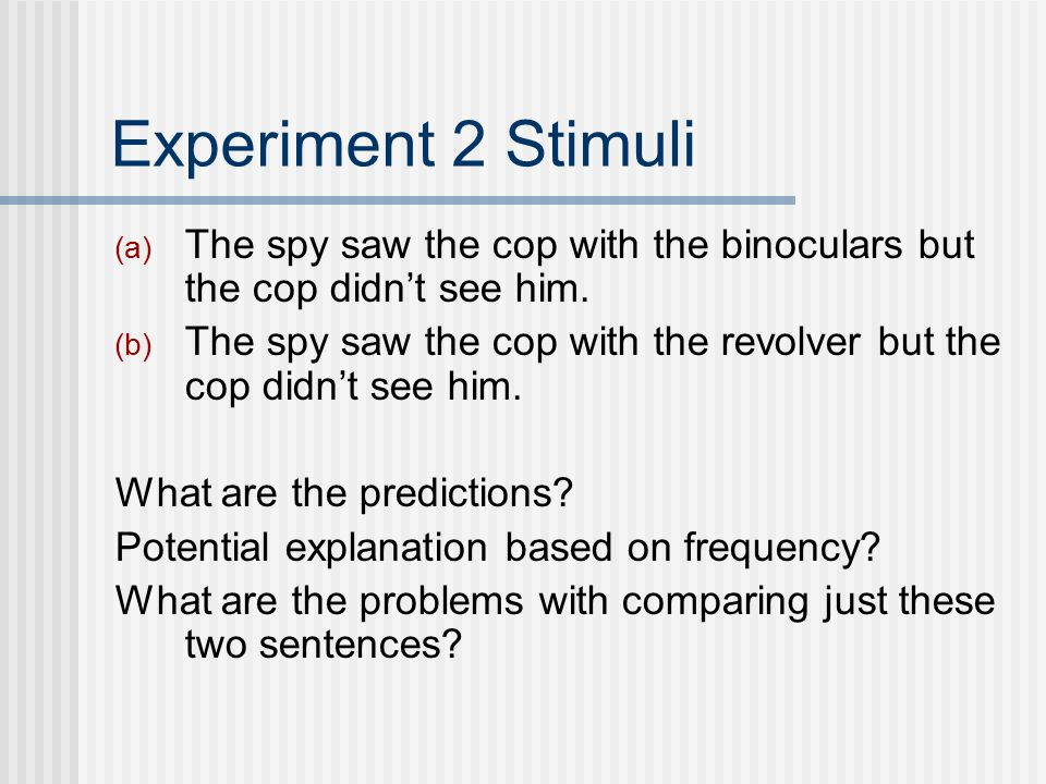 Experiment 2 Stimuli (a) The spy saw the cop with the binoculars but the cop didn't see him.