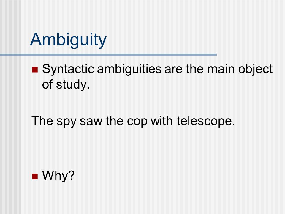 Ambiguity Syntactic ambiguities are the main object of study.