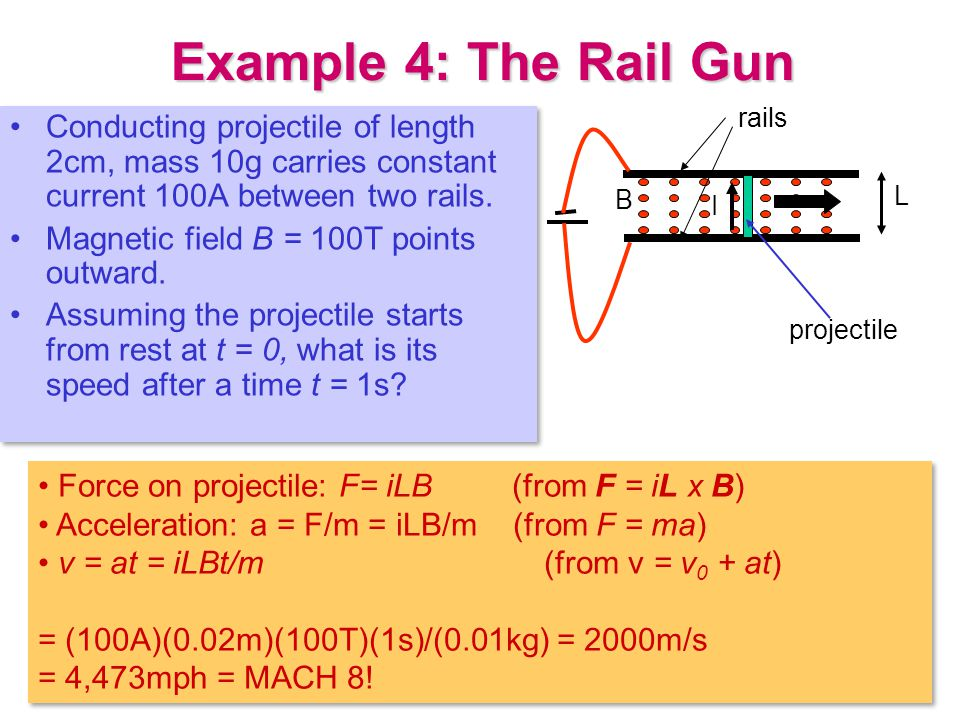 Example 4: The Rail Gun Conducting projectile of length 2cm, mass 10g carries constant current 100A between two rails.