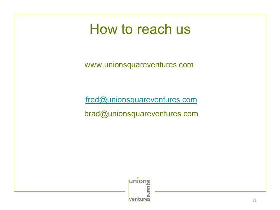 11 How to reach us www.unionsquareventures.com fred@unionsquareventures.com brad@unionsquareventures.com