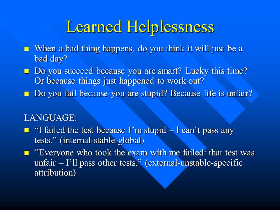 Learned Helplessness n When a bad thing happens, do you think it will just be a bad day.