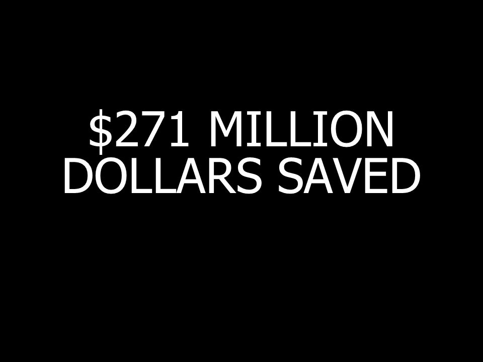 $271 MILLION DOLLARS SAVED