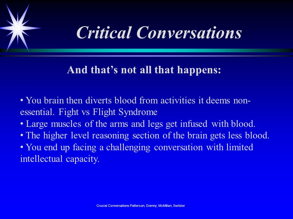 Critical Conversations And that's not all that happens: You brain then diverts blood from activities it deems non- essential.