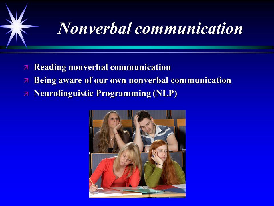 Nonverbal communication ä Reading nonverbal communication ä Being aware of our own nonverbal communication ä Neurolinguistic Programming (NLP)