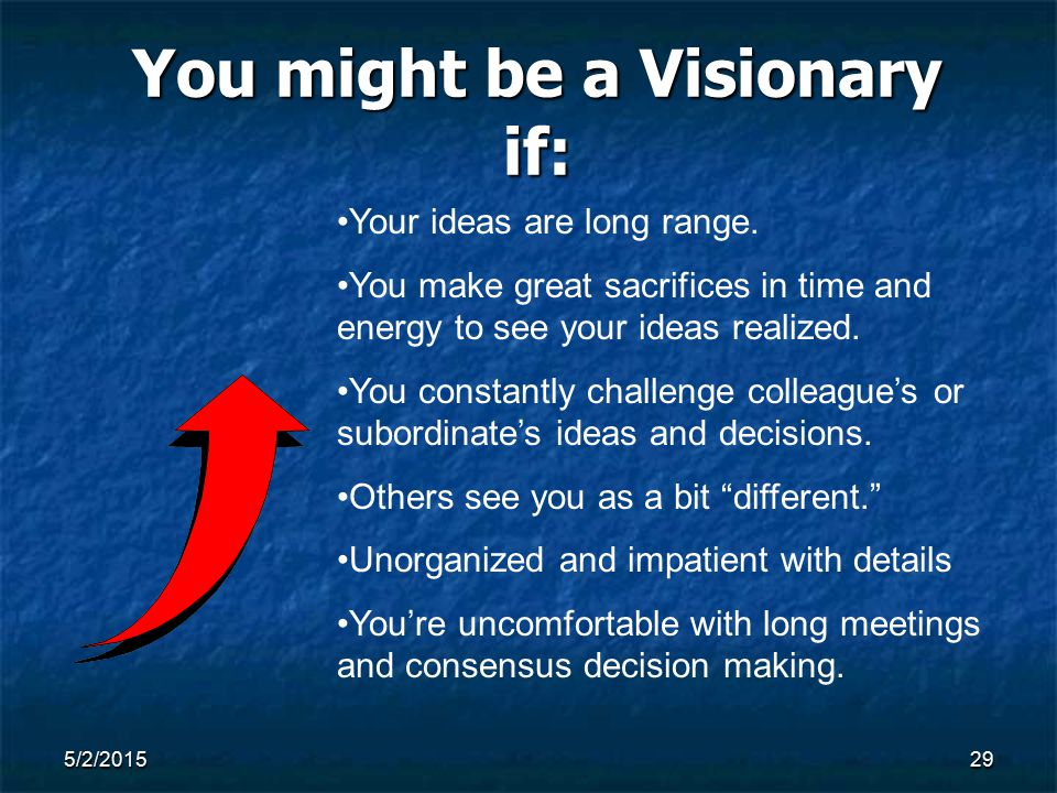 5/2/201529 You might be a Visionary if: Your ideas are long range.