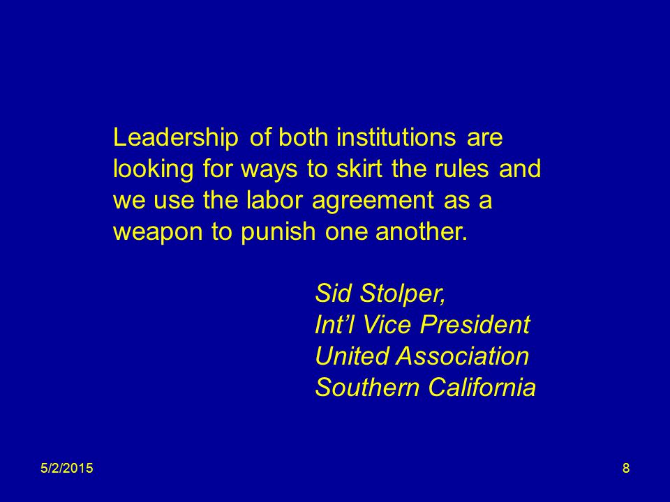 5/2/20158 Leadership of both institutions are looking for ways to skirt the rules and we use the labor agreement as a weapon to punish one another.