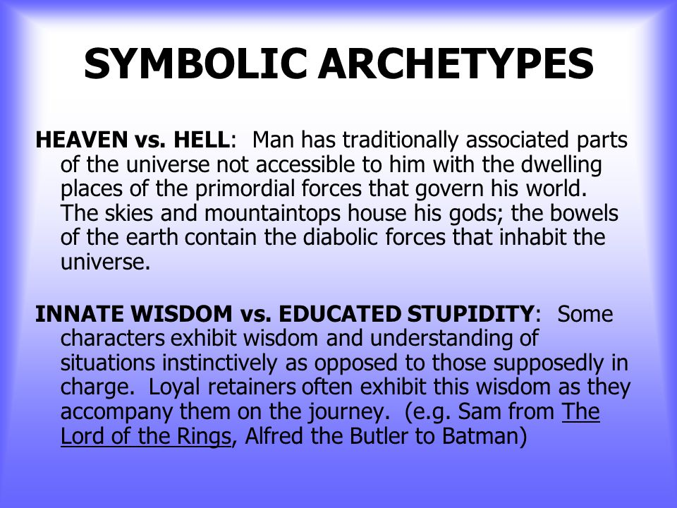 SYMBOLIC ARCHETYPES LIGHT VS. DARKNESS: Light usually suggests hope, renewal, or intellectual illumination; darkness implies the unknown, ignorance, o