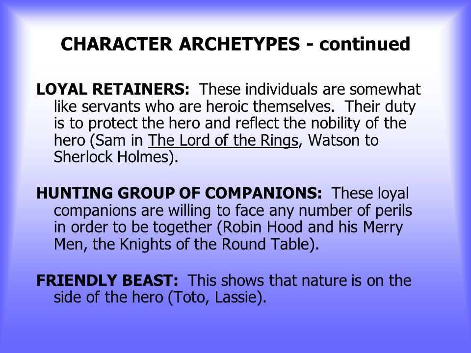 CHARACTER ARCHETYPES INITIATES: These are the young heroes who, prior to their quest, must endure some training and ceremony. They are usually innocen