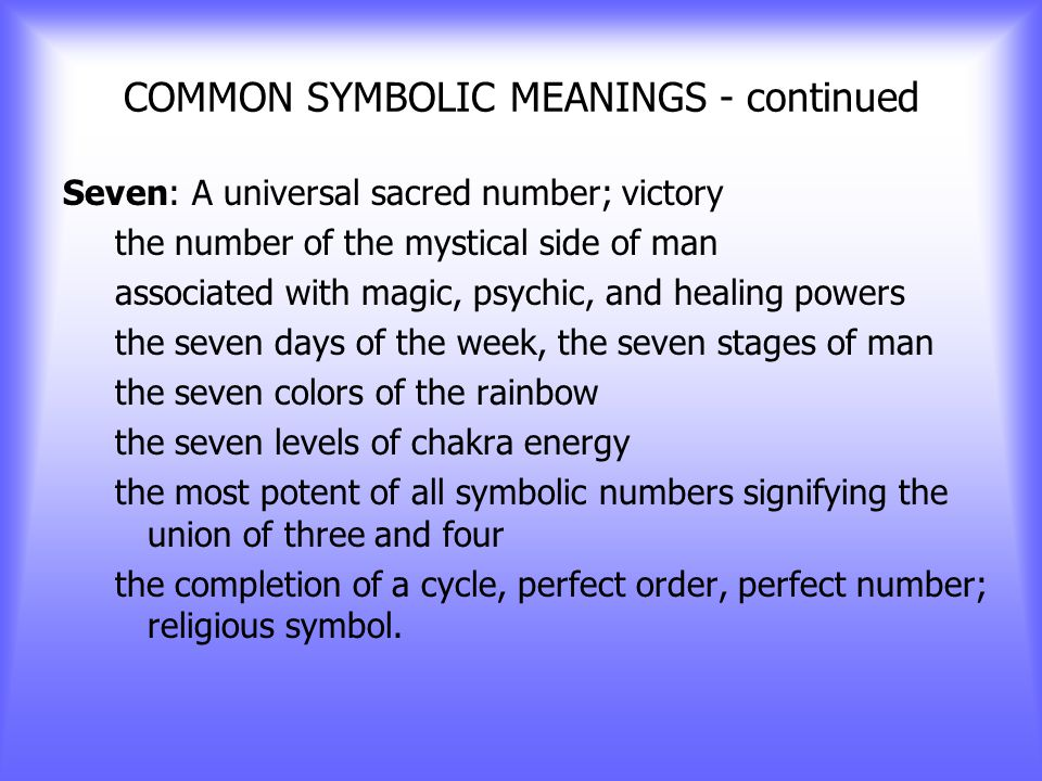 COMMON SYMBOLIC MEANINGS - continued Three: Creative power and forward movement represents a beginning, middle, and end the past, present, and future