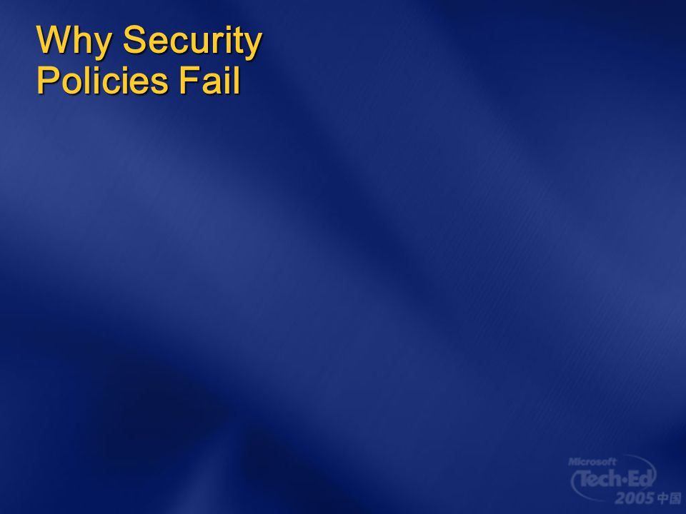 Our time today Why so many security policies utterly fail What do you need all this for anyway.
