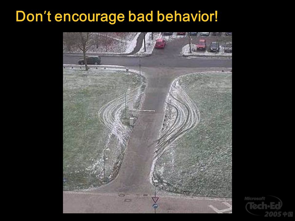 Don ' t encourage bad behavior!