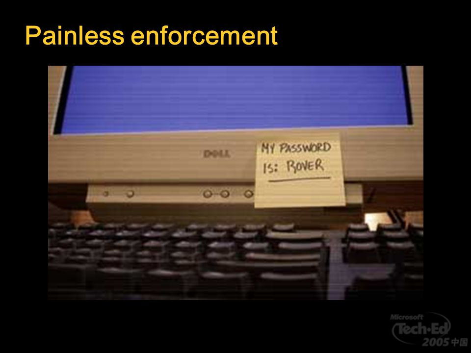 Enforcement: Be visible Make security overt Badges have huge psychological effects Remind constantly Include reminders of information value Emergency service Drill the troops Know where legitimate users typically work Empower the enforcers Training, training, training Frequent and short Know your environment What ' s normal — people, jobs, traffic Walk in your user ' s shoes Helps you avoid mistakes!