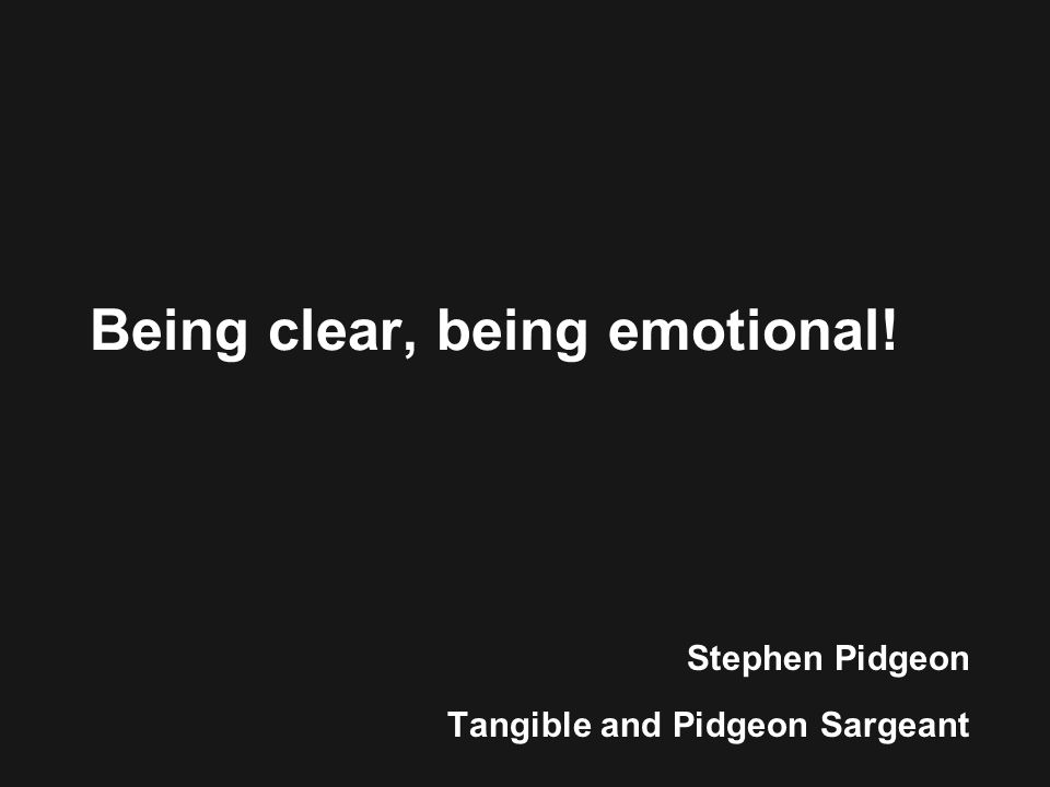 Stephen Pidgeon Tangible and Pidgeon Sargeant Being clear, being emotional!