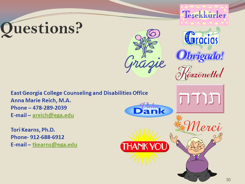 Questions? 30 East Georgia College Counseling and Disabilities Office Anna Marie Reich, M.A. Phone – 478-289-2039 E-mail – areich@ega.eduareich@ega.ed