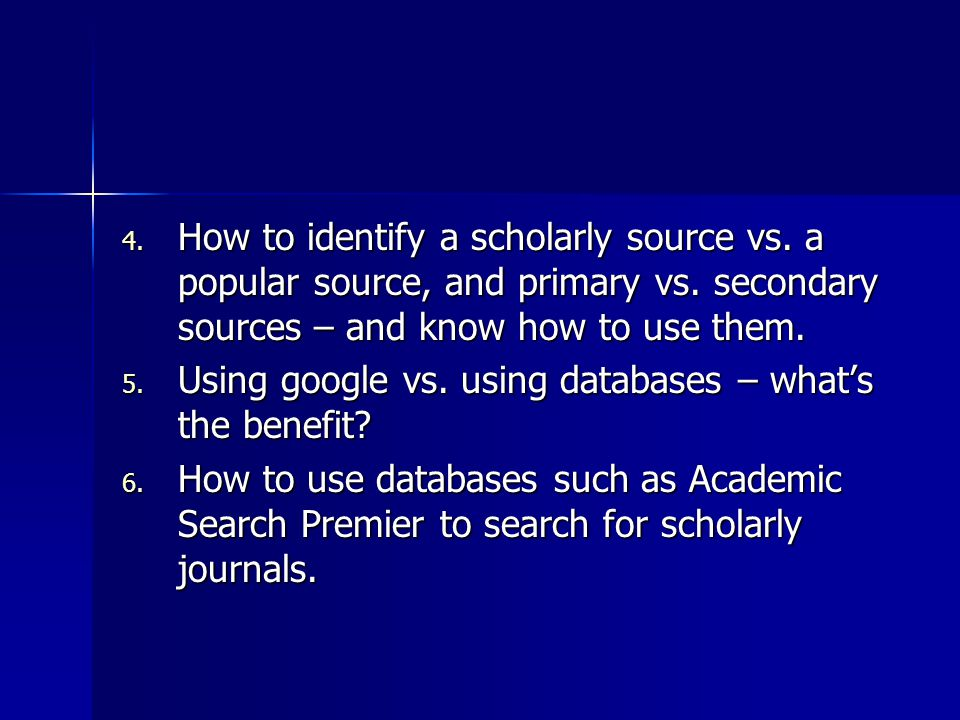 4. How to identify a scholarly source vs. a popular source, and primary vs.
