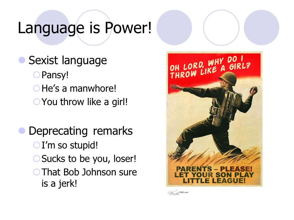Language is Power. Sexist language  Pansy.  He's a manwhore.