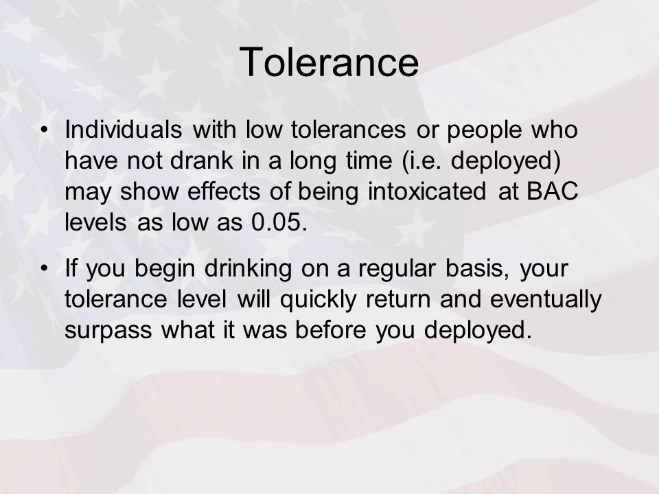 Tolerance Individuals with low tolerances or people who have not drank in a long time (i.e.